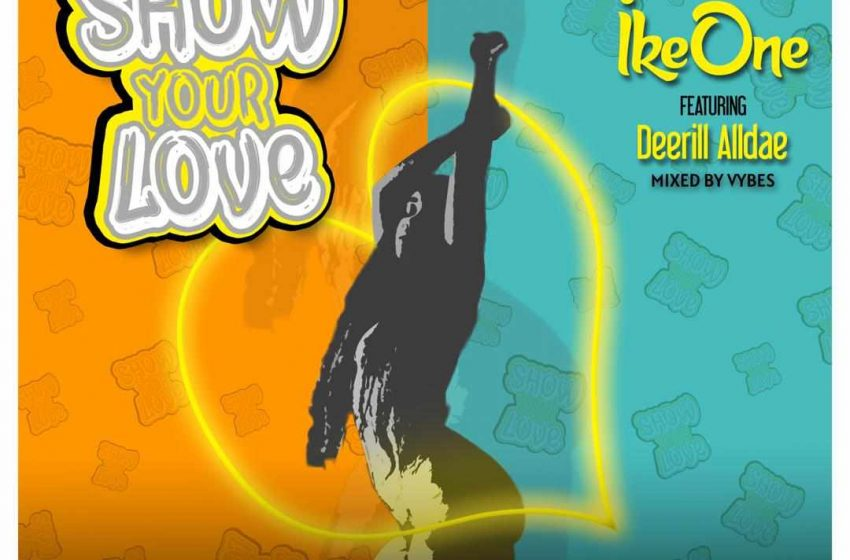 IkeOne ft. DeeRill Alldae – Show Your Love(Mixed by Vybes)