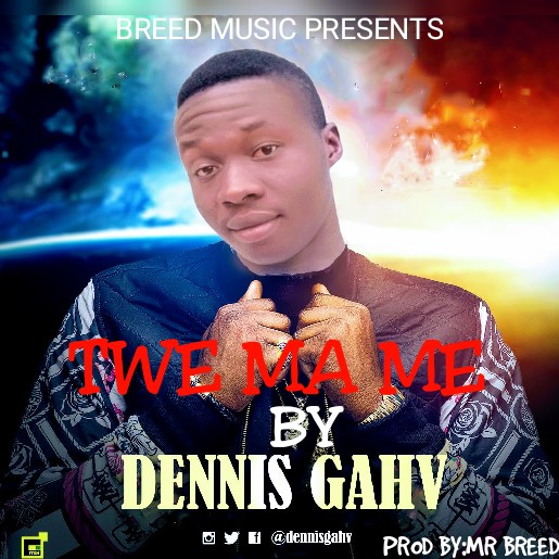 Dennis Gahv_Twe Ma Me_(prod. by Mr Breed)